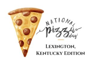 "Watercolor pizza with text ""National Pizza Day Lexington Kentucky Edition"""