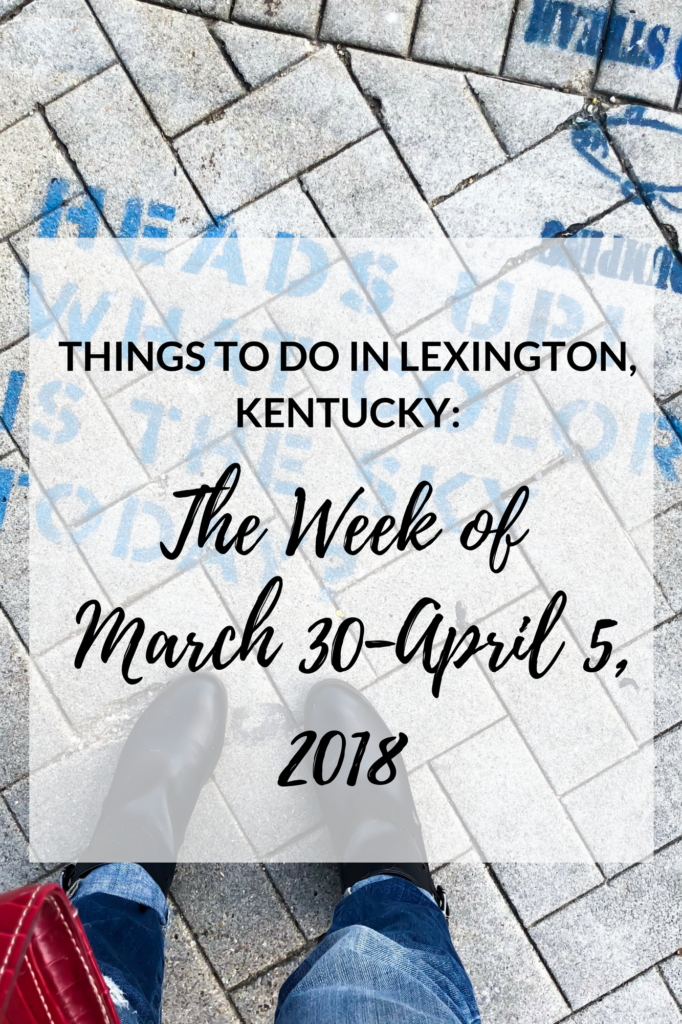 "It's almost a brand new month! Where is the time going? It seems like yesterday that it was January! It's time for another list of ""Things to Do in Lexington, Kentucky,"" so here are some ideas to hopefully keep you entertained in the upcoming week!"