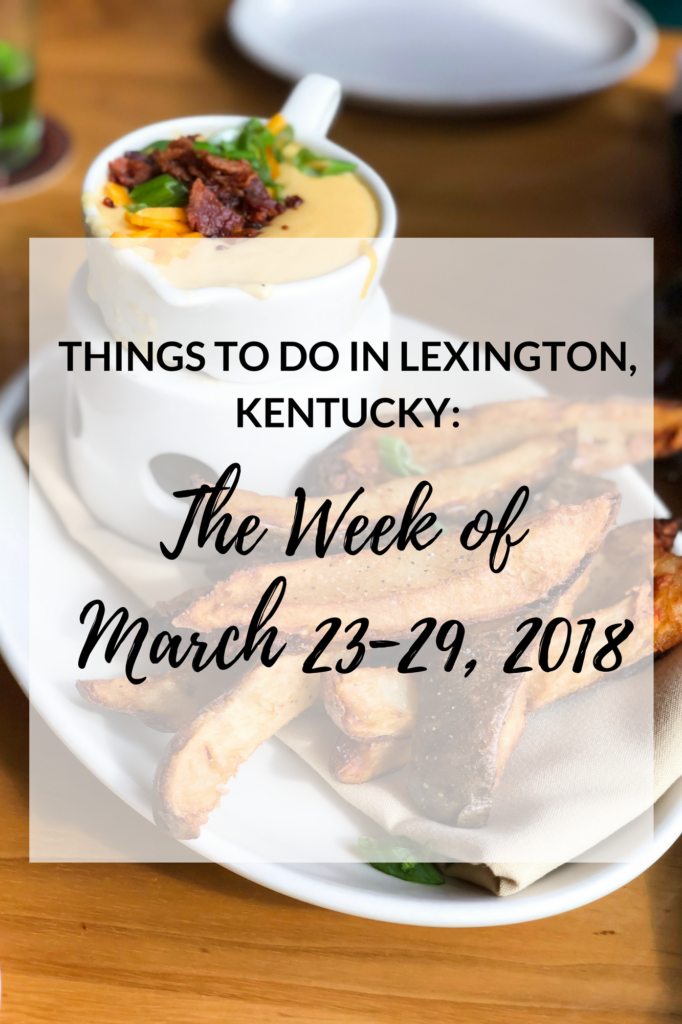 It's Friday again, y'all, so I've got another list of upcoming events for the week of March 23-29, 2018 in Lexington, Kentucky!
